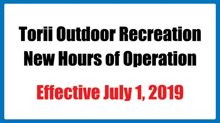 New Hours of Operation for Torii Outdoor Recreation Effective 1 July 2019