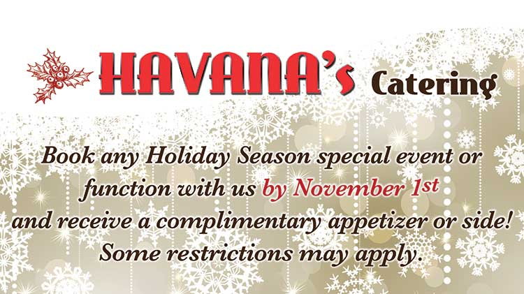 Havana's Catering Book Your Holiday Event by November 1st!
