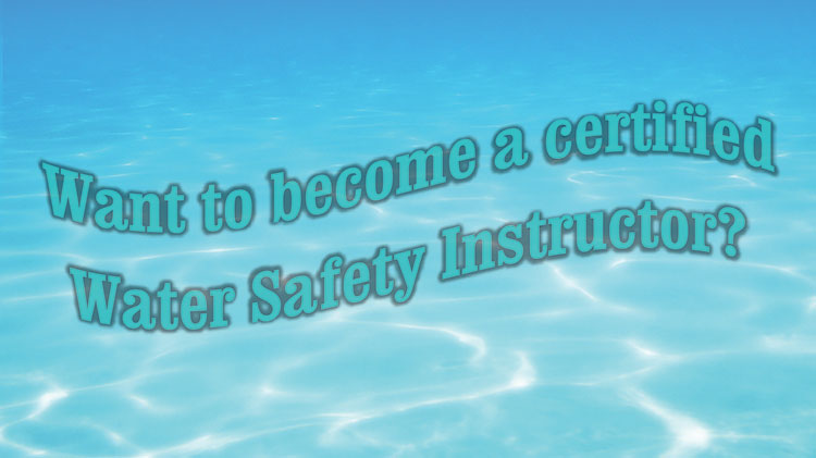 Become A Certified Water Safety Instructor!