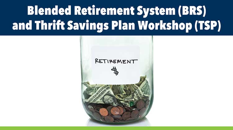 Blended Retirement System (BRS) and Thrift Savings Plan (TSP) Workshop