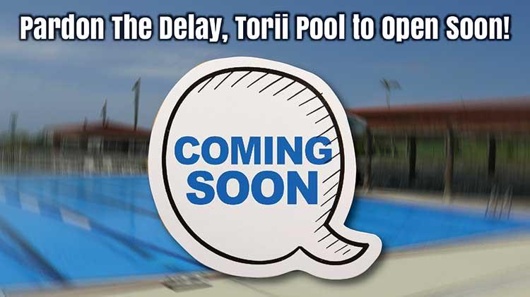 Pardon Our Delay, Torii Pool To Open Soon