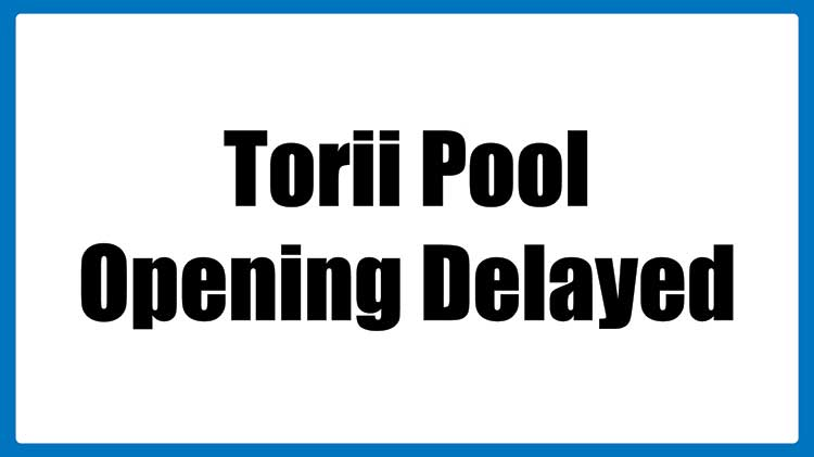 Torii Pool Season Opening Delayed