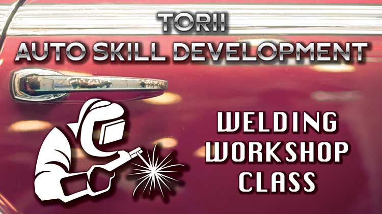 Welding Workshop Class Now At Torii Auto Skills Development Center!