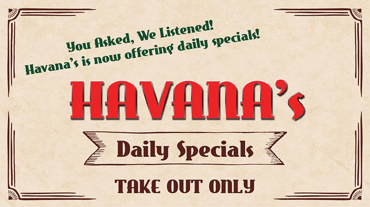 "You Asked, We Listened!  Havana's is Now Offering Daily Specials During HPCON ""C"""