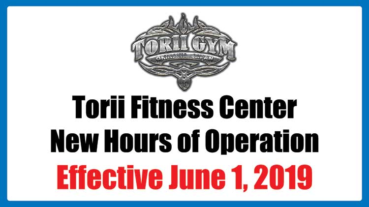 New Hours of Operation for Torii Fitness Center & Gym Effective 1 June 2019