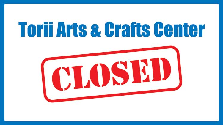 Torii Arts & Crafts Center Officially Closed